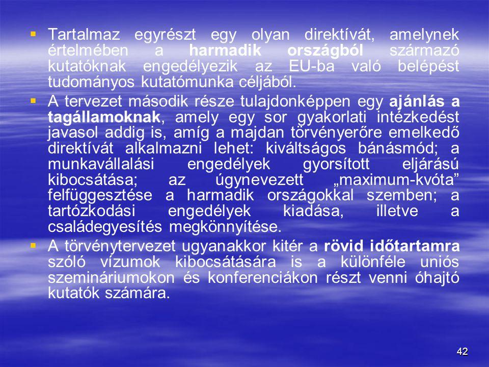 42   Tartalmaz egyrészt egy olyan direktívát, amelynek értelmében a harmadik országból származó kutatóknak engedélyezik az EU-ba való belépést tudom