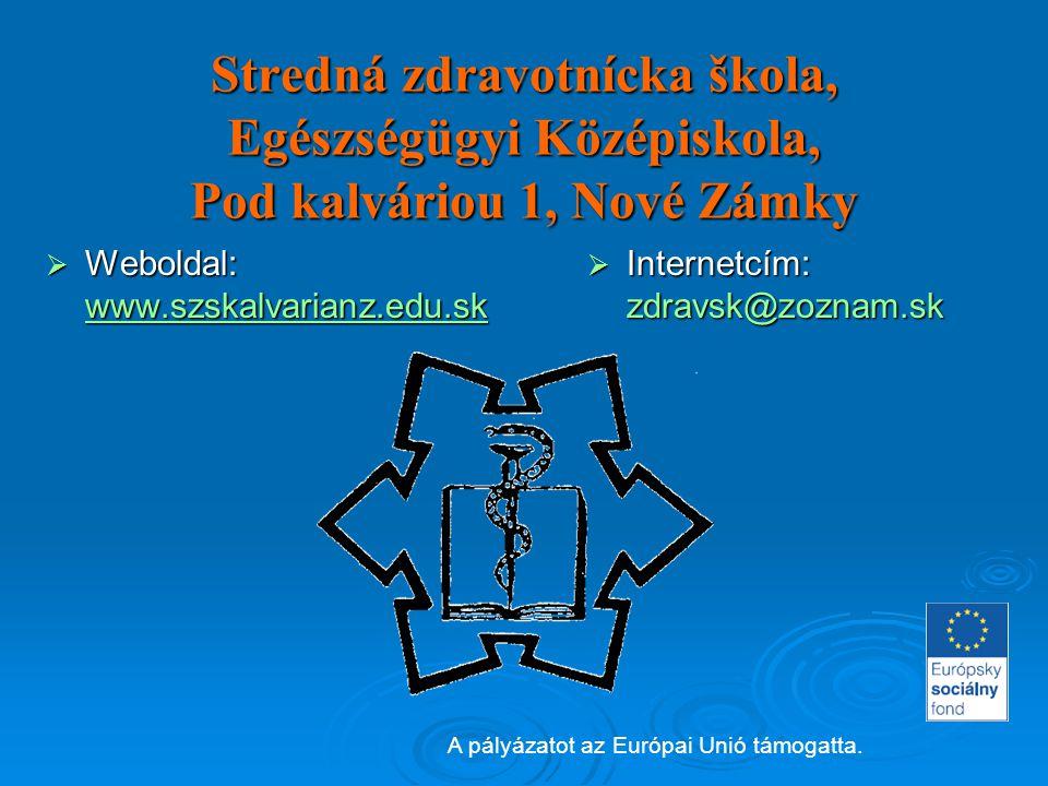 Stredná zdravotnícka škola, Egészségügyi Középiskola, Pod kalváriou 1, Nové Zámky  Weboldal: www.szskalvarianz.edu.sk www.szskalvarianz.edu.sk  Inte