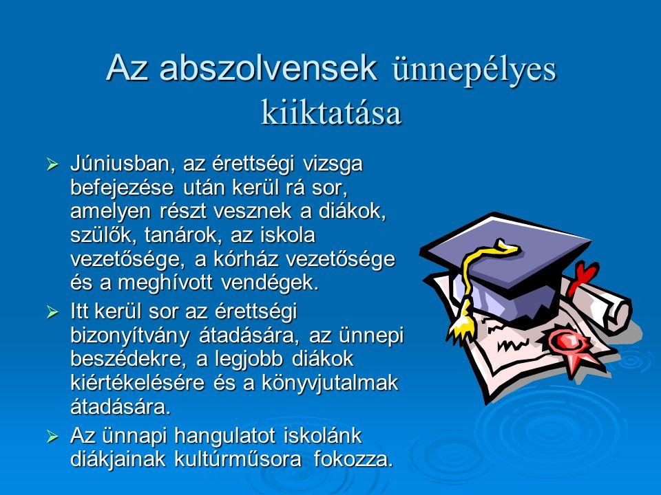 Az abszolvensek ünnepélyes kiiktatása  Júniusban, az érettségi vizsga befejezése után kerül rá sor, amelyen részt vesznek a diákok, szülők, tanárok,