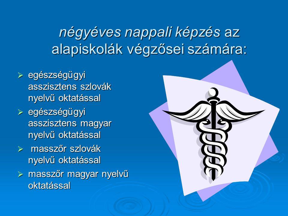 négyéves nappali képzés az alapiskolák végzősei számára:  egészségügyi asszisztens szlovák nyelvű oktatással  egészségügyi asszisztens magyar nyelvű