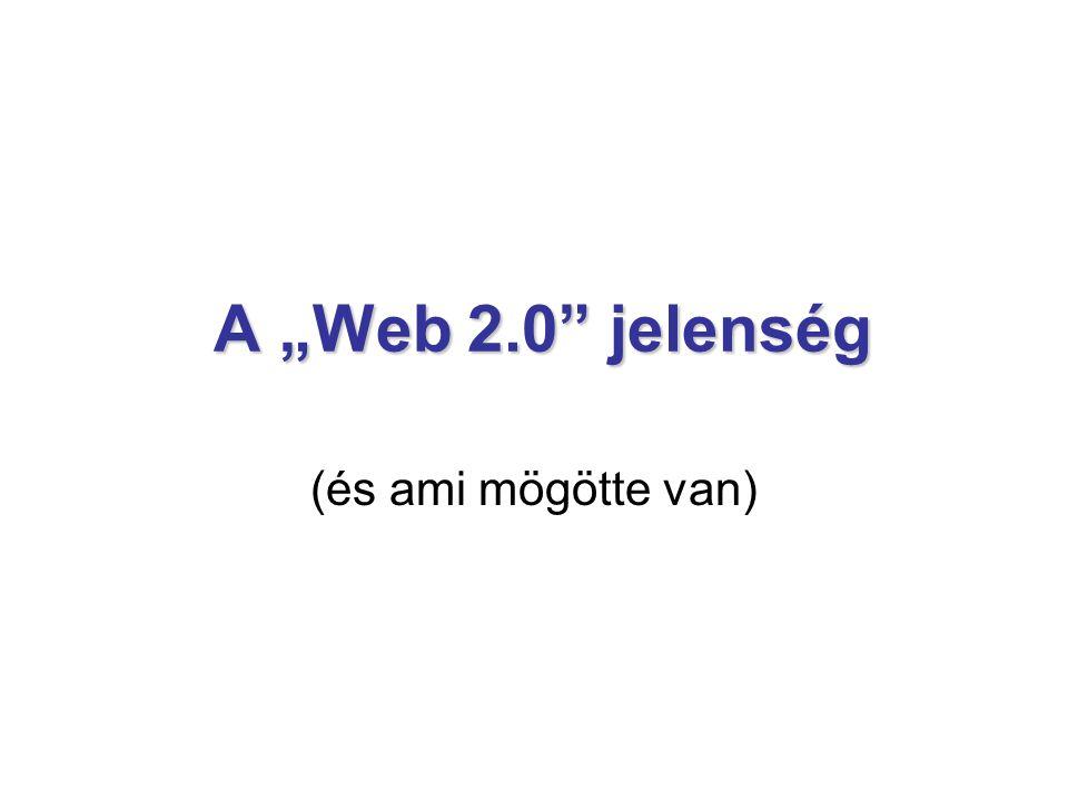 """A """"Web 2.0 jelenség A """"Web 2.0 jelenség (és ami mögötte van)"""