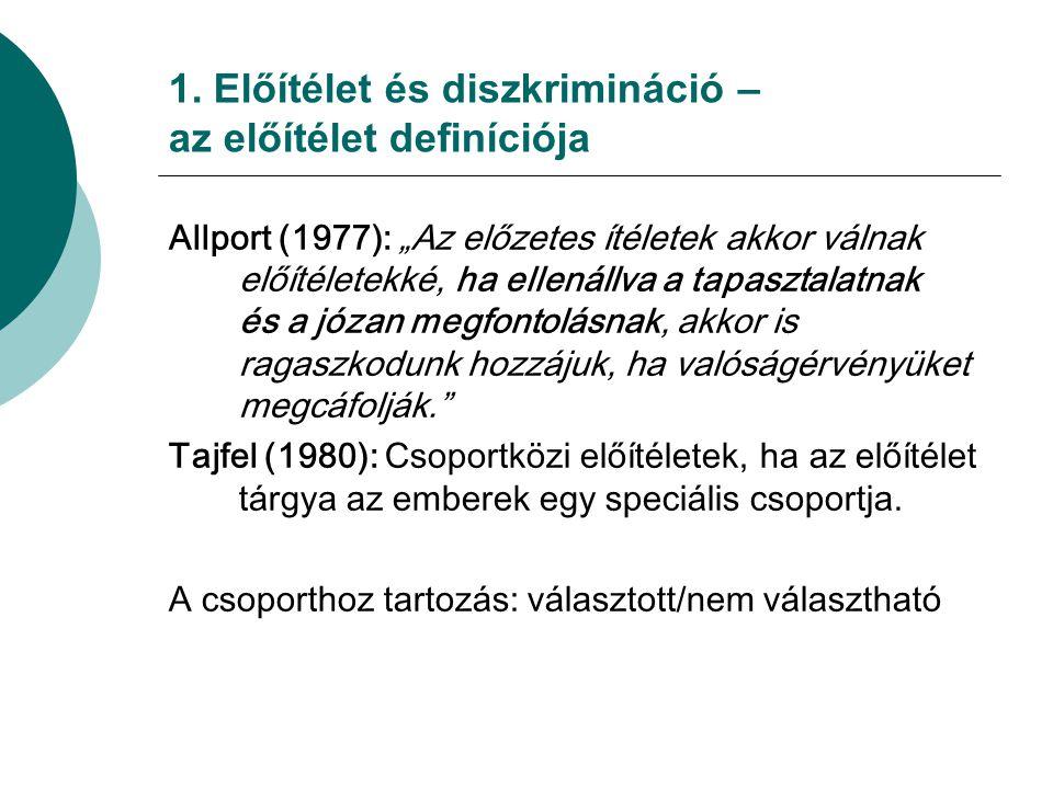 """1. Előítélet és diszkrimináció – az előítélet definíciója Allport (1977): """"Az előzetes ítéletek akkor válnak előítéletekké, ha ellenállva a tapasztala"""