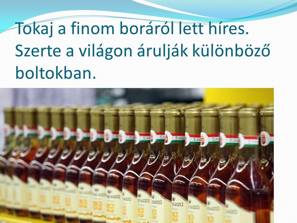 Tokaj a finom boráról lett híres. Szerte a világon árulják különböző boltokban.