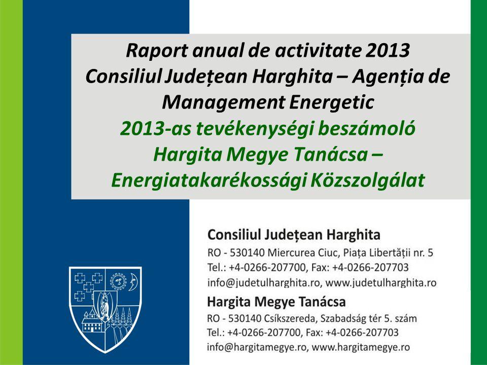 Raport anual de activitate 2013 Consiliul Județean Harghita – Agenția de Management Energetic 2013-as tevékenységi beszámoló Hargita Megye Tanácsa – Energiatakarékossági Közszolgálat