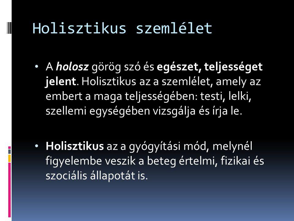 Holisztikus szemlélet • A holosz görög szó és egészet, teljességet jelent. Holisztikus az a szemlélet, amely az embert a maga teljességében: testi, le
