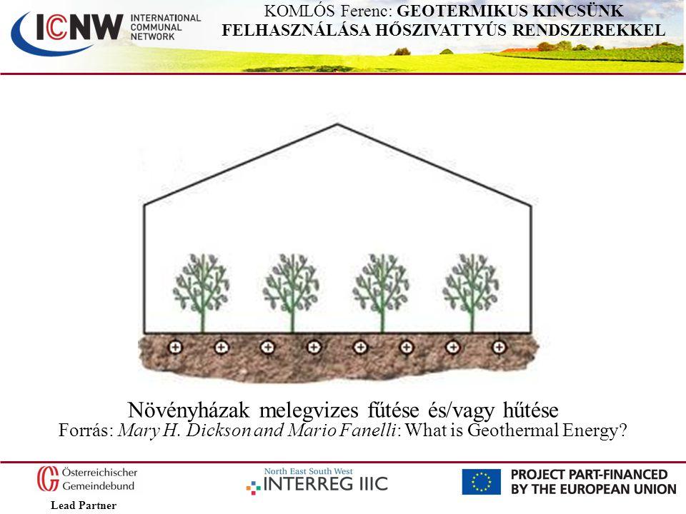 Lead Partner KOMLÓS Ferenc: GEOTERMIKUS KINCSÜNK FELHASZNÁLÁSA HŐSZIVATTYÚS RENDSZEREKKEL Növényházak melegvizes fűtése és/vagy hűtése Forrás: Mary H.