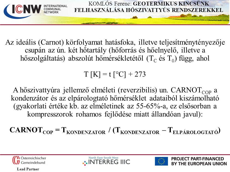 Lead Partner KOMLÓS Ferenc: GEOTERMIKUS KINCSÜNK FELHASZNÁLÁSA HŐSZIVATTYÚS RENDSZEREKKEL Az ideális (Carnot) körfolyamat hatásfoka, illetve teljesítm