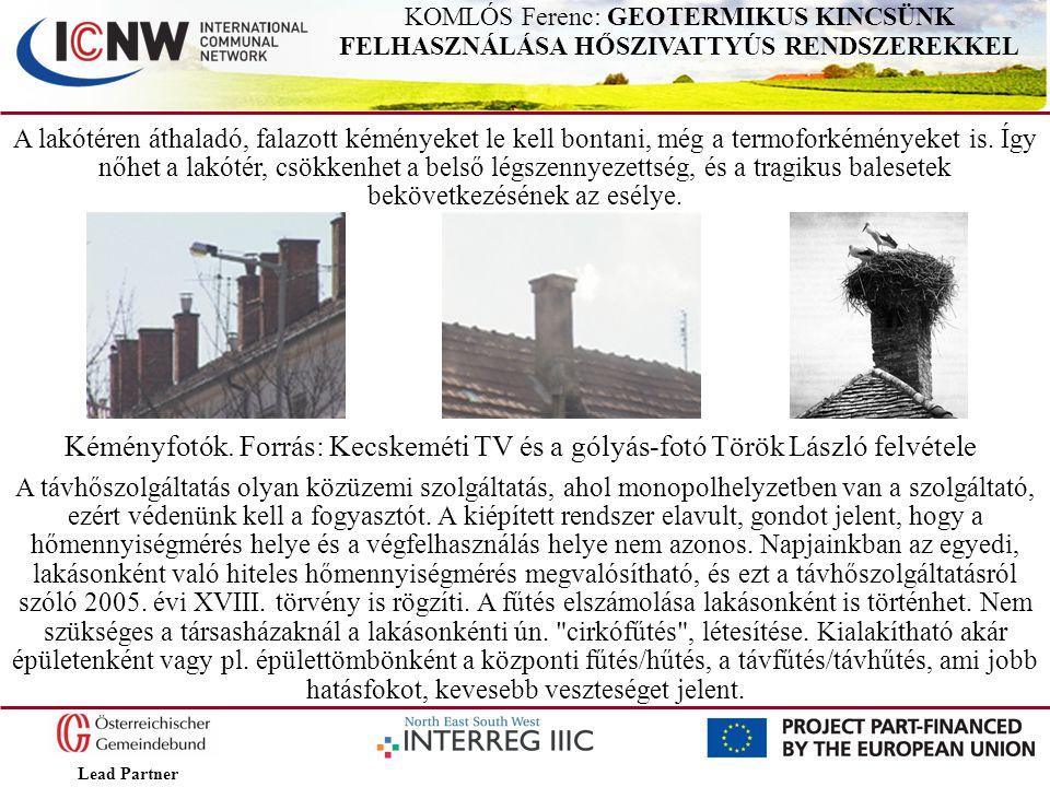 Lead Partner KOMLÓS Ferenc: GEOTERMIKUS KINCSÜNK FELHASZNÁLÁSA HŐSZIVATTYÚS RENDSZEREKKEL A lakótéren áthaladó, falazott kéményeket le kell bontani, m