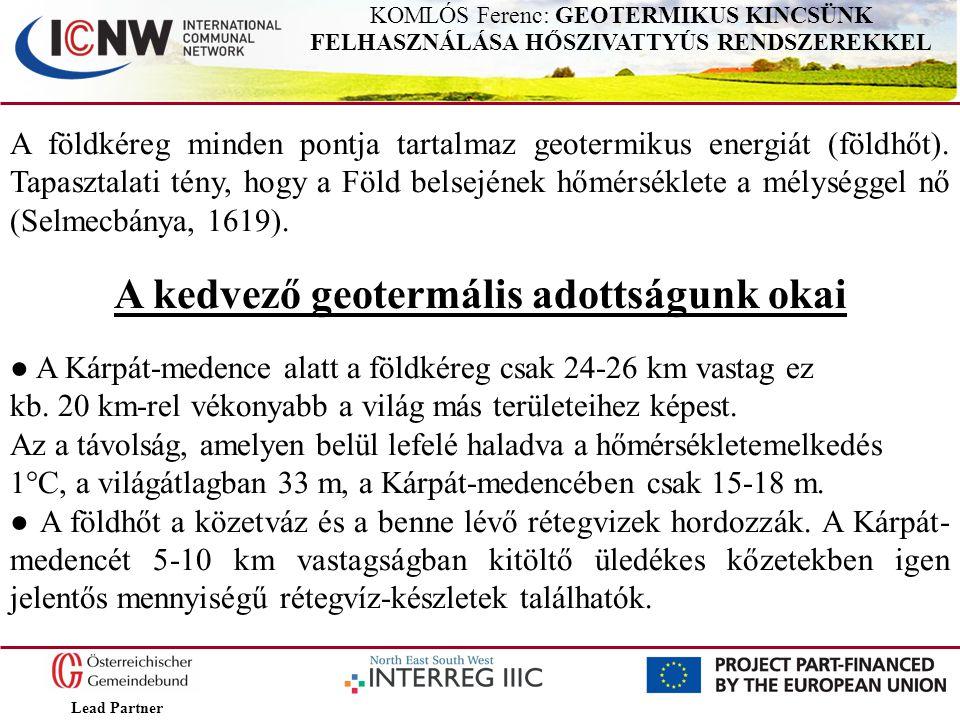 Lead Partner KOMLÓS Ferenc: GEOTERMIKUS KINCSÜNK FELHASZNÁLÁSA HŐSZIVATTYÚS RENDSZEREKKEL A földkéreg minden pontja tartalmaz geotermikus energiát (fö