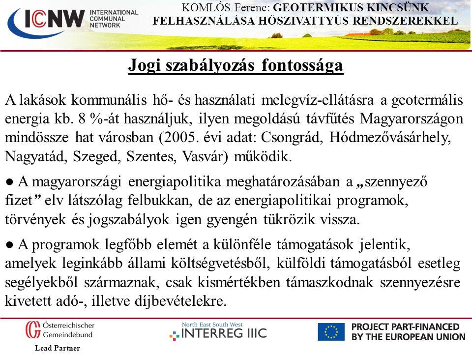 Lead Partner KOMLÓS Ferenc: GEOTERMIKUS KINCSÜNK FELHASZNÁLÁSA HŐSZIVATTYÚS RENDSZEREKKEL Jogi szabályozás fontossága A lakások kommunális hő- és hasz