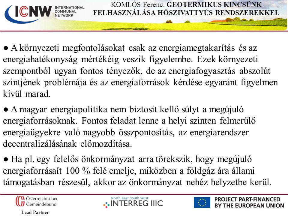 Lead Partner KOMLÓS Ferenc: GEOTERMIKUS KINCSÜNK FELHASZNÁLÁSA HŐSZIVATTYÚS RENDSZEREKKEL ● A környezeti megfontolásokat csak az energiamegtakarítás é
