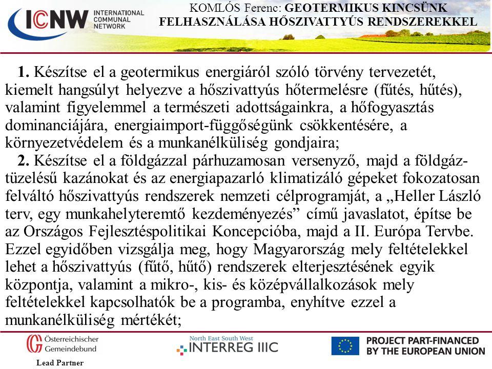 Lead Partner KOMLÓS Ferenc: GEOTERMIKUS KINCSÜNK FELHASZNÁLÁSA HŐSZIVATTYÚS RENDSZEREKKEL 1. Készítse el a geotermikus energiáról szóló törvény tervez
