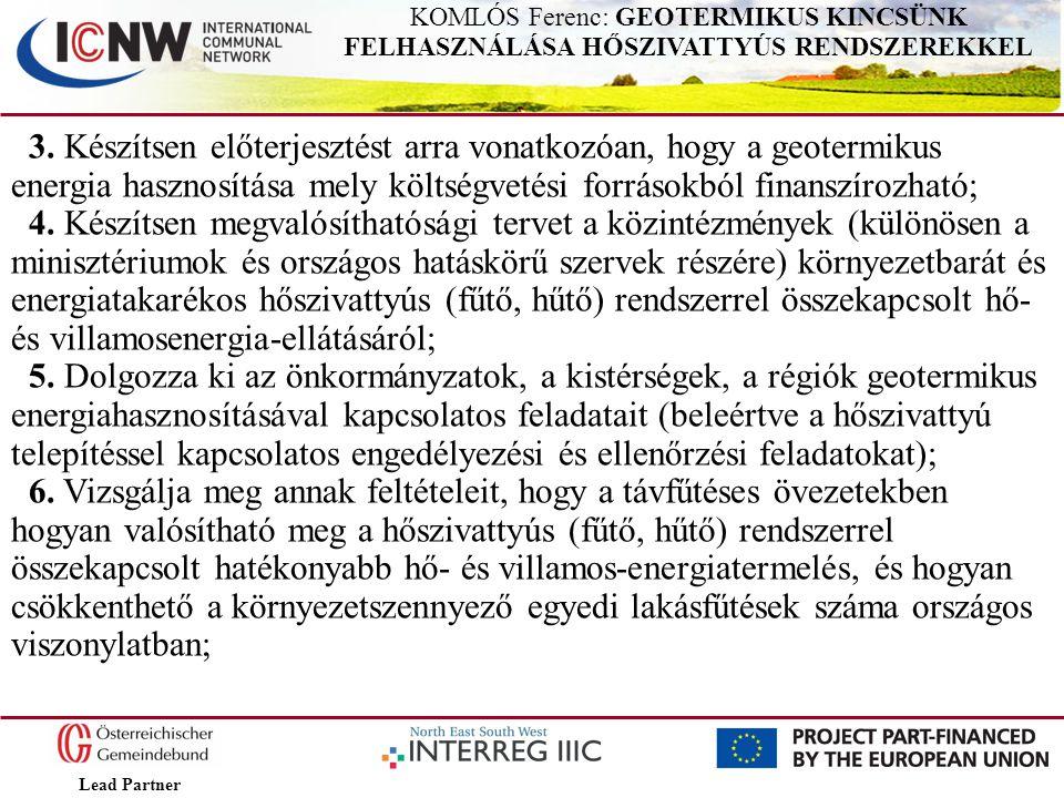 Lead Partner KOMLÓS Ferenc: GEOTERMIKUS KINCSÜNK FELHASZNÁLÁSA HŐSZIVATTYÚS RENDSZEREKKEL 3. Készítsen előterjesztést arra vonatkozóan, hogy a geoterm