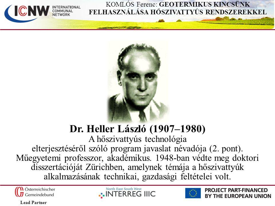 Lead Partner KOMLÓS Ferenc: GEOTERMIKUS KINCSÜNK FELHASZNÁLÁSA HŐSZIVATTYÚS RENDSZEREKKEL Dr. Heller László (1907–1980) A hőszivattyús technológia elt