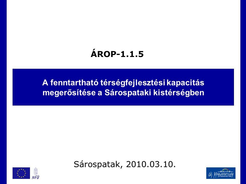 A fenntartható térségfejlesztési kapacitás megerősítése a Sárospataki kistérségben ÁROP-1.1.5 Sárospatak, 2010.03.10.
