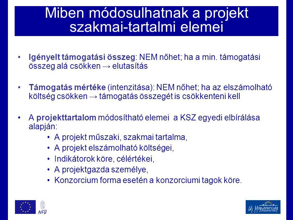 Miben módosulhatnak a projekt szakmai-tartalmi elemei •Igényelt támogatási összeg: NEM nőhet; ha a min.