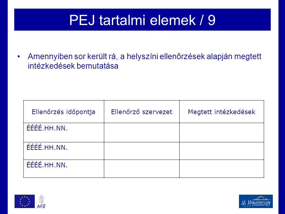 PEJ tartalmi elemek / 9 •Amennyiben sor került rá, a helyszíni ellenőrzések alapján megtett intézkedések bemutatása Ellenőrzés időpontjaEllenőrző szervezetMegtett intézkedések ÉÉÉÉ.HH.NN.