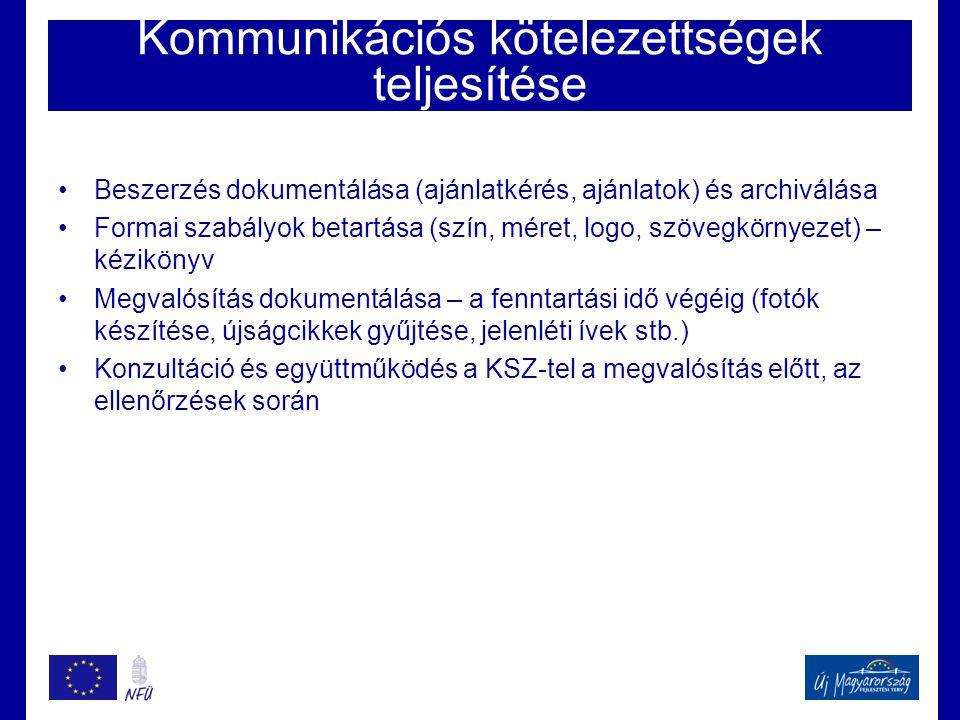 Kommunikációs kötelezettségek teljesítése •Beszerzés dokumentálása (ajánlatkérés, ajánlatok) és archiválása •Formai szabályok betartása (szín, méret, logo, szövegkörnyezet) – kézikönyv •Megvalósítás dokumentálása – a fenntartási idő végéig (fotók készítése, újságcikkek gyűjtése, jelenléti ívek stb.) •Konzultáció és együttműködés a KSZ-tel a megvalósítás előtt, az ellenőrzések során