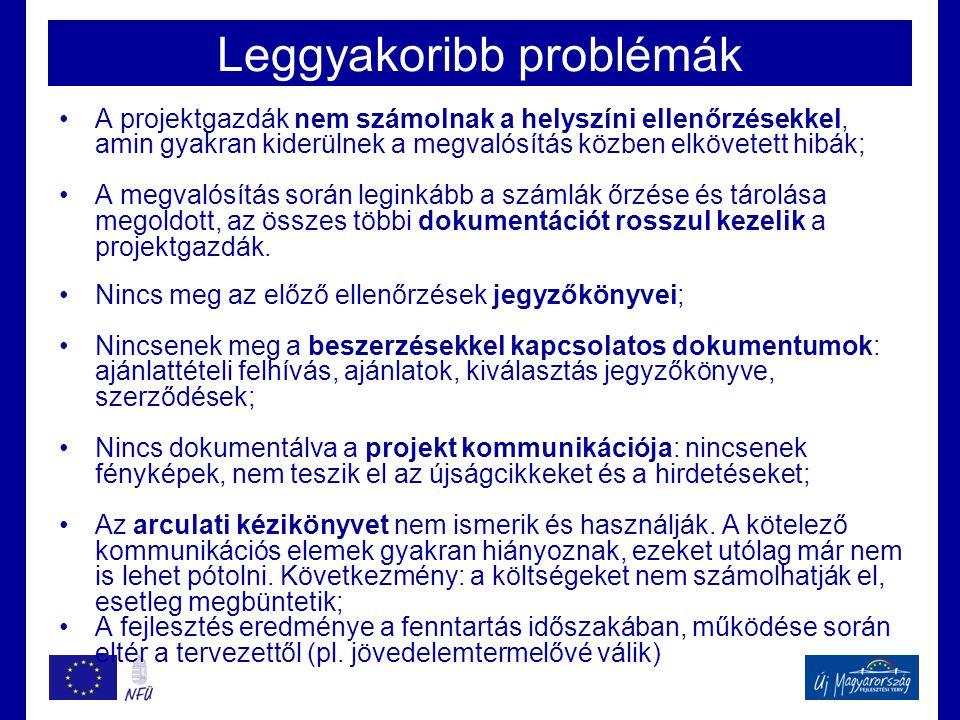 Leggyakoribb problémák •A projektgazdák nem számolnak a helyszíni ellenőrzésekkel, amin gyakran kiderülnek a megvalósítás közben elkövetett hibák; •A megvalósítás során leginkább a számlák őrzése és tárolása megoldott, az összes többi dokumentációt rosszul kezelik a projektgazdák.