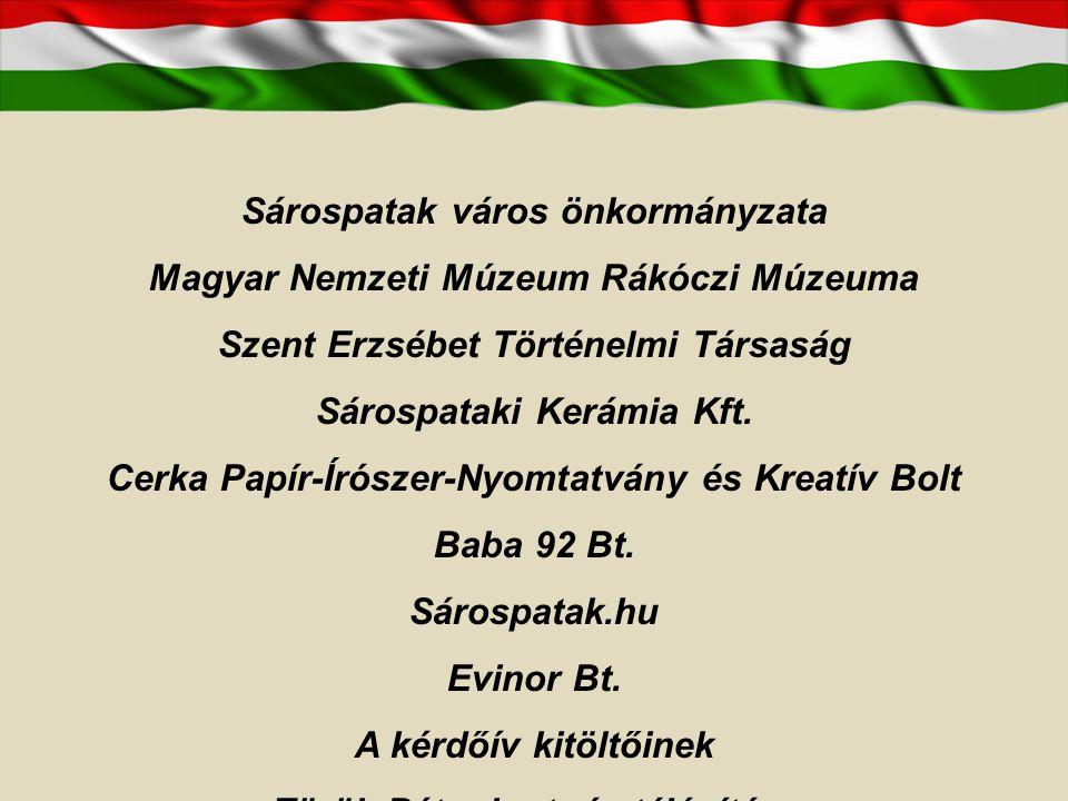 Köszönet Sárospatak város önkormányzata Magyar Nemzeti Múzeum Rákóczi Múzeuma Szent Erzsébet Történelmi Társaság Sárospataki Kerámia Kft.