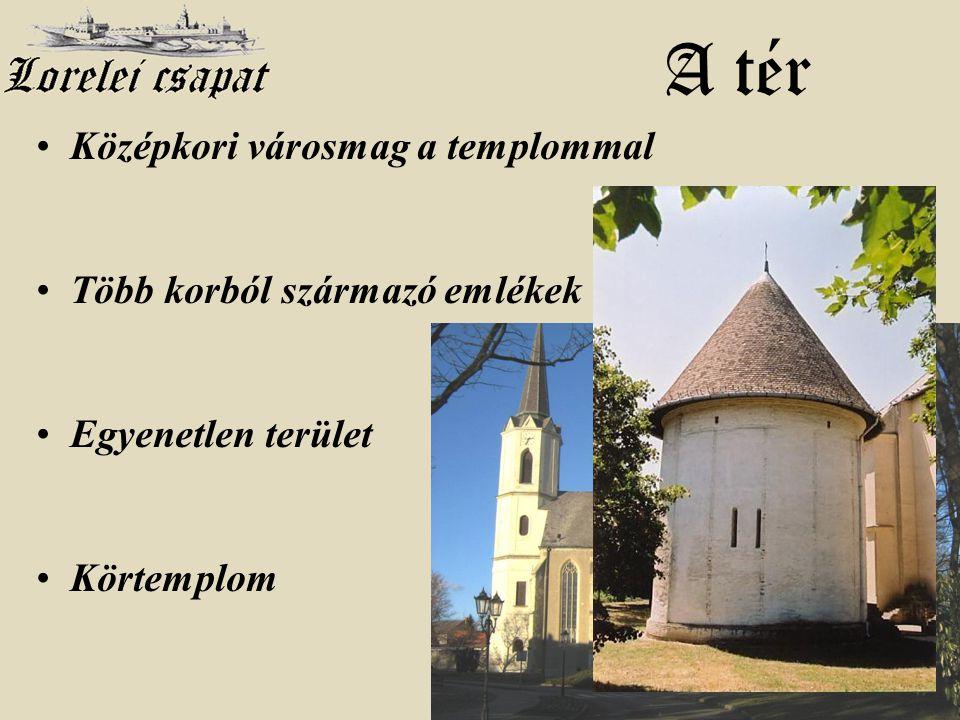 http://loreleicsapat.extra.hu A tér • Középkori városmag a templommal • Több korból származó emlékek • Egyenetlen terület • Körtemplom