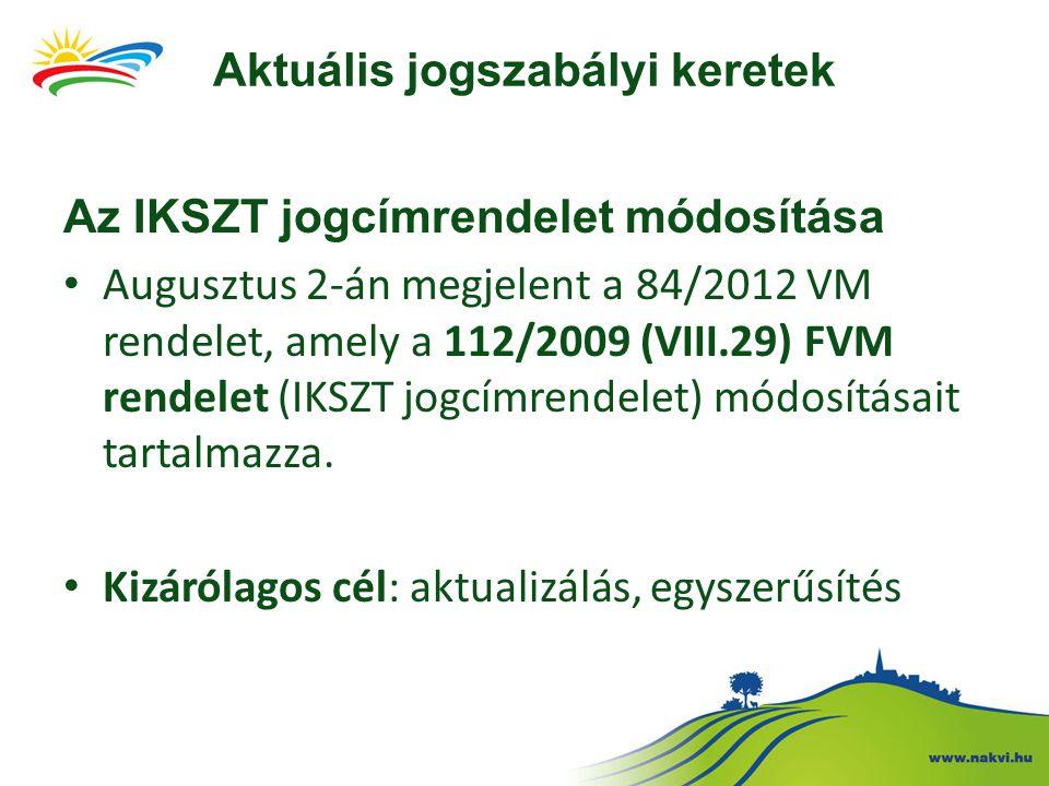 Az IKSZT jogcímrendelet módosítása • Augusztus 2-án megjelent a 84/2012 VM rendelet, amely a 112/2009 (VIII.29) FVM rendelet (IKSZT jogcímrendelet) módosításait tartalmazza.