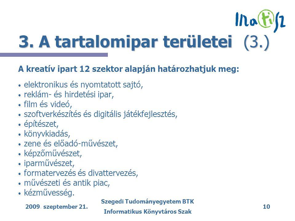 2009. szeptember 21. Szegedi Tudományegyetem BTK Informatikus Könyvtáros Szak 10 3. A tartalomipar területei (3.) A kreatív ipart 12 szektor alapján h
