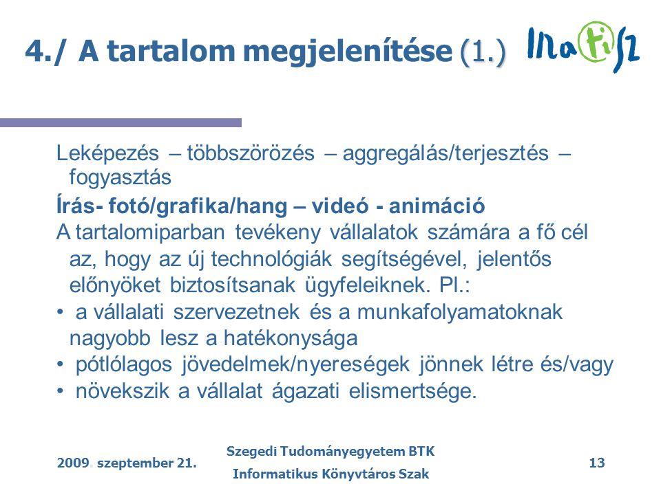 2009. szeptember 21. Szegedi Tudományegyetem BTK Informatikus Könyvtáros Szak 13 (1.) 4./ A tartalom megjelenítése (1.) Leképezés – többszörözés – agg
