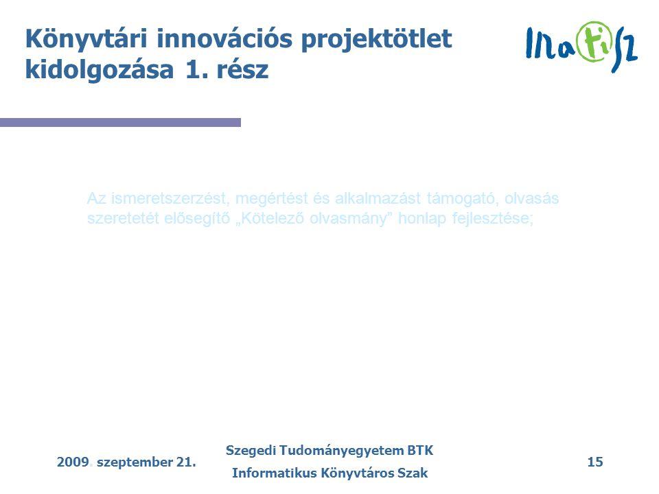 2009. szeptember 21. Szegedi Tudományegyetem BTK Informatikus Könyvtáros Szak 15 Könyvtári innovációs projektötlet kidolgozása 1. rész Az ismeretszerz