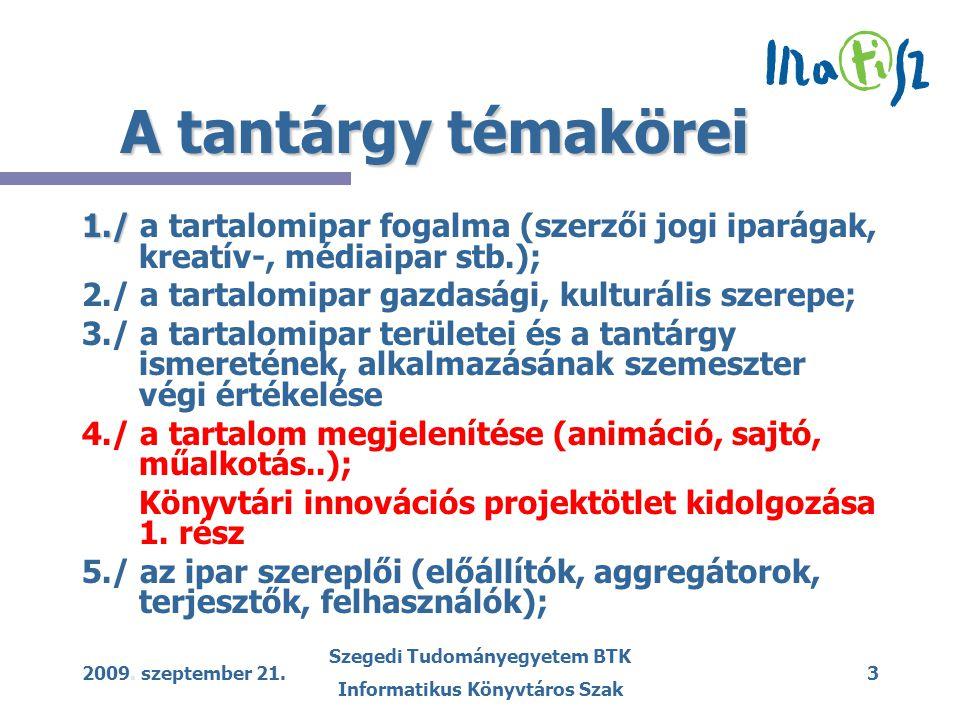 2009. szeptember 21. Szegedi Tudományegyetem BTK Informatikus Könyvtáros Szak 3 A tantárgy témakörei 1./ 1./ a tartalomipar fogalma (szerzői jogi ipar