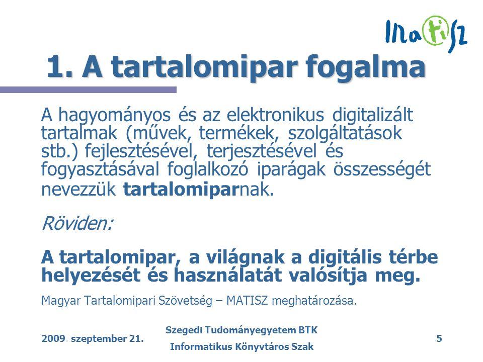 2009. szeptember 21. Szegedi Tudományegyetem BTK Informatikus Könyvtáros Szak 5 1. A tartalomipar fogalma A hagyományos és az elektronikus digitalizál