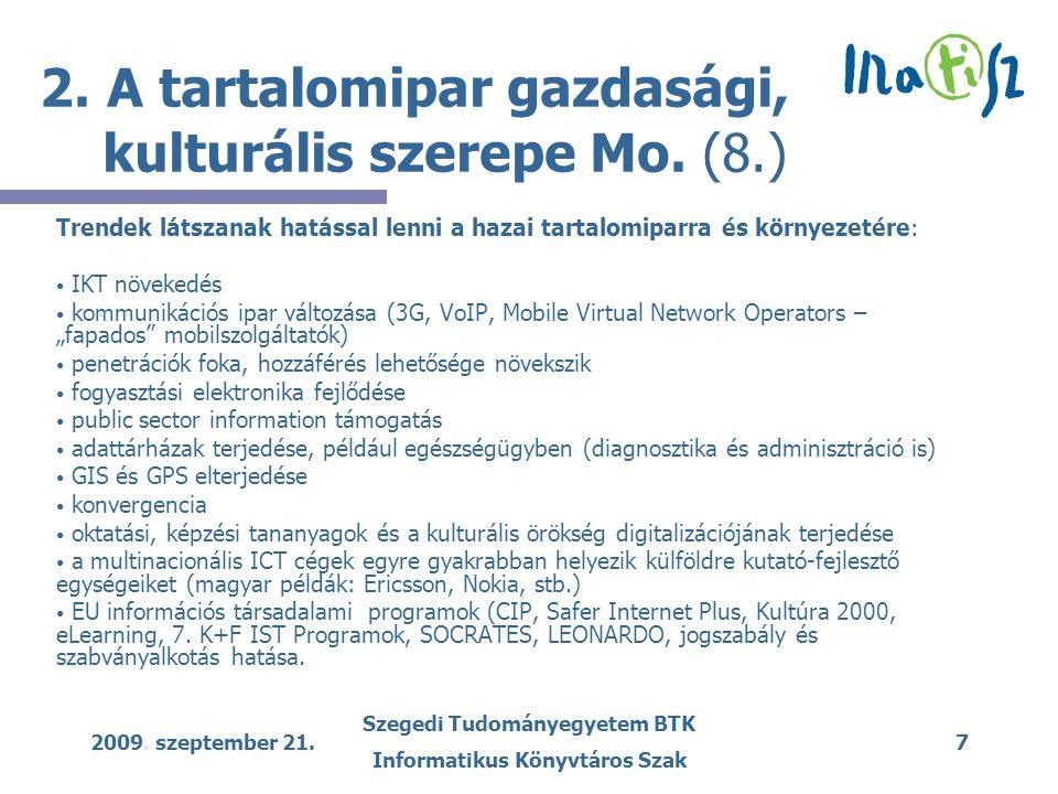 2009. szeptember 21. Szegedi Tudományegyetem BTK Informatikus Könyvtáros Szak 7 2. A tartalomipar gazdasági, kulturális szerepe Mo. (8.) Trendek látsz