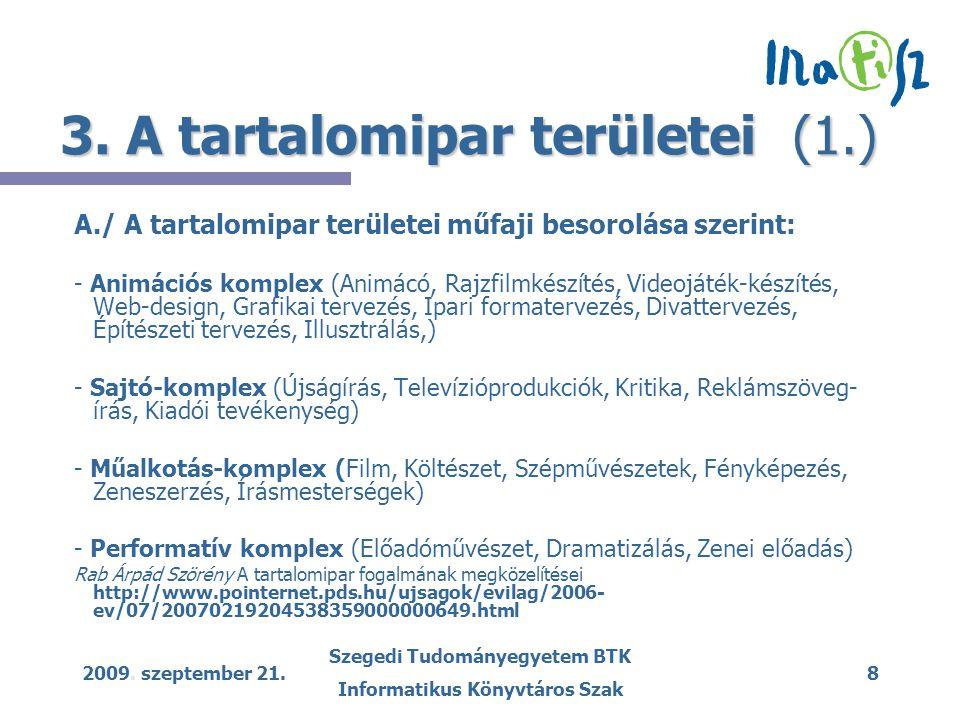 2009. szeptember 21. Szegedi Tudományegyetem BTK Informatikus Könyvtáros Szak 8 3. A tartalomipar területei (1.) A./ A tartalomipar területei műfaji b