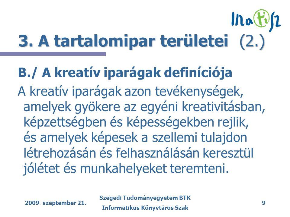 2009. szeptember 21. Szegedi Tudományegyetem BTK Informatikus Könyvtáros Szak 9 3. A tartalomipar területei (2.) B./ A kreatív iparágak definíciója A