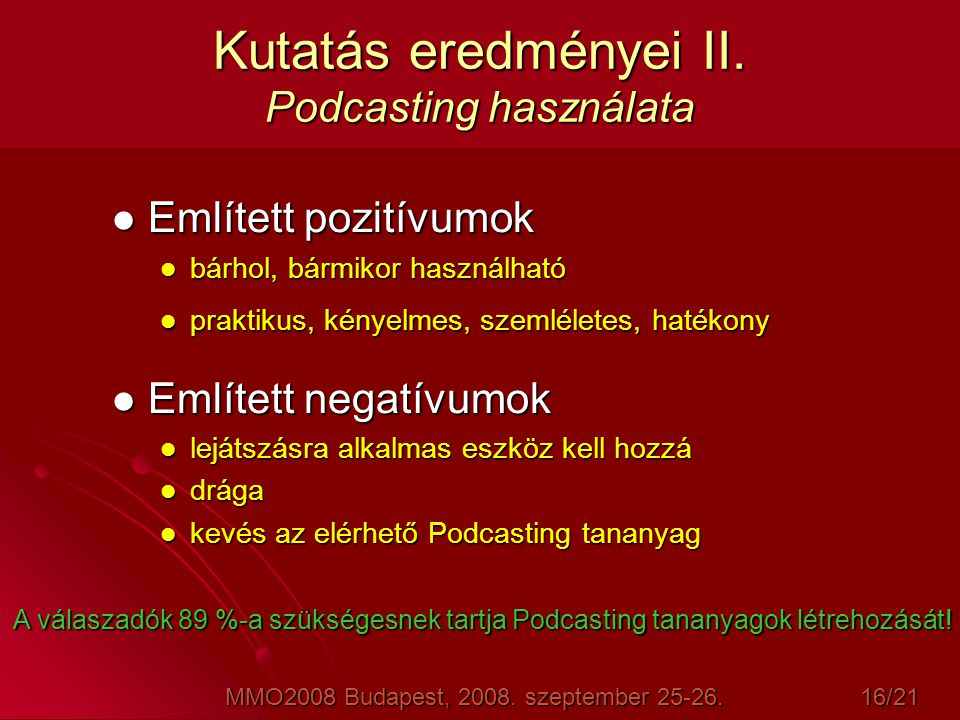 Kutatás eredményei II. Podcasting használata  Említett pozitívumok  bárhol, bármikor használható  praktikus, kényelmes, szemléletes, hatékony  Eml