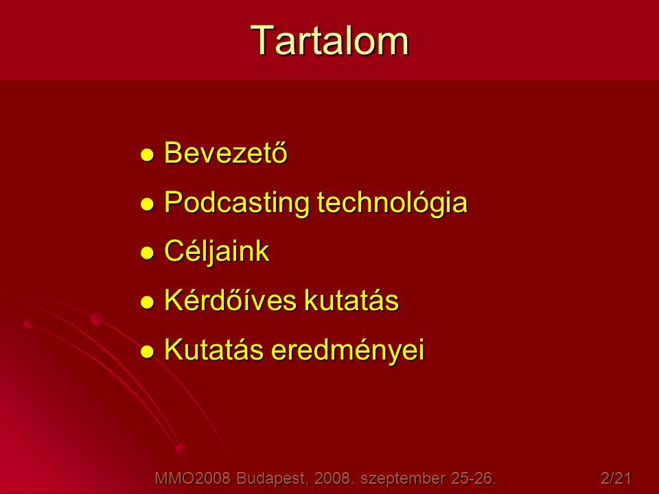 Tartalom  Bevezető  Podcasting technológia  Céljaink  Kérdőíves kutatás  Kutatás eredményei MMO2008 Budapest, 2008. szeptember 25-26. 2/21