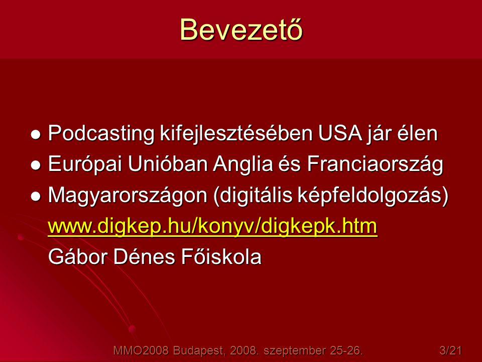 Bevezető  Podcasting kifejlesztésében USA jár élen  Európai Unióban Anglia és Franciaország  Magyarországon (digitális képfeldolgozás) www.digkep.h