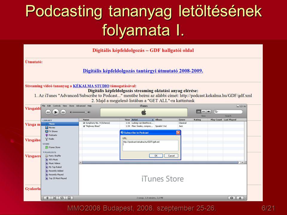 Podcasting tananyag letöltésének folyamata I. MMO2008 Budapest, 2008. szeptember 25-26. 6/21