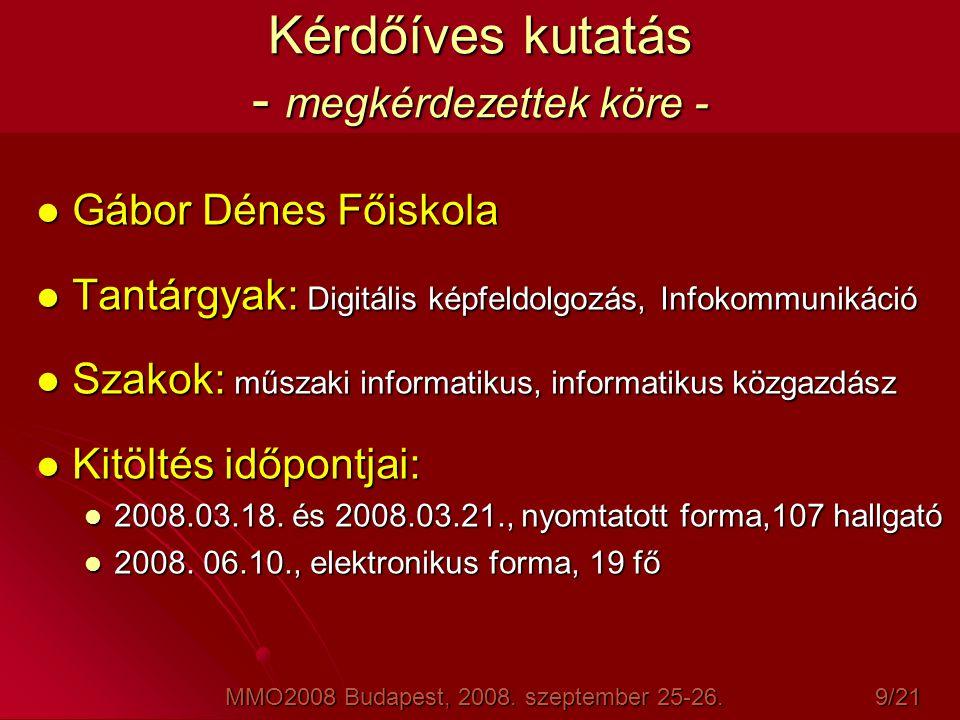 Kérdőíves kutatás - megkérdezettek köre -  Gábor Dénes Főiskola  Tantárgyak: Digitális képfeldolgozás, Infokommunikáció  Szakok: műszaki informatik