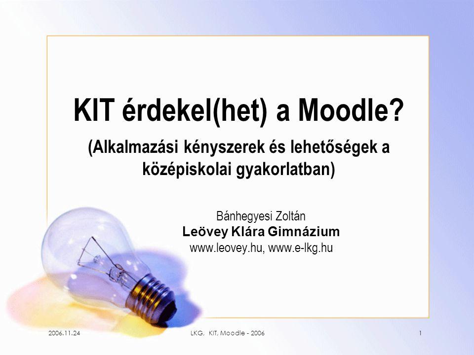 2006.11.24LKG, KIT, Moodle - 20062 A LKG kalandjai a Moodle-val •A szereplő(k)ről •Egy kapcsolat kezdetei •A kibontakozás •Immár együtt •KIT – kell ez nekünk.