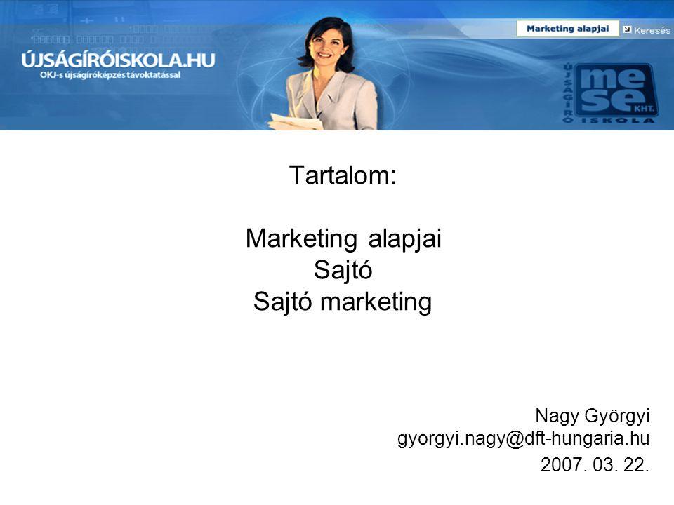 Tartalom: Marketing alapjai Sajtó Sajtó marketing Nagy Györgyi gyorgyi.nagy@dft-hungaria.hu 2007. 03. 22.