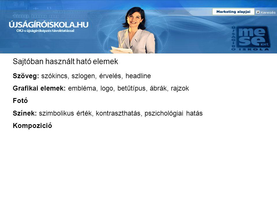 Sajtóban használt ható elemek Szöveg: szókincs, szlogen, érvelés, headline Grafikai elemek:embléma, logo, betűtípus, ábrák, rajzok Fotó Színek: szimbo