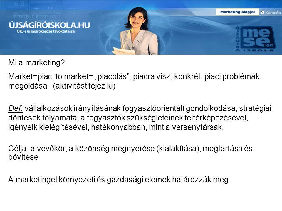 """Mi a marketing? Market=piac, to market= """"piacolás"""", piacra visz, konkrét piaci problémák megoldása (aktivitást fejez ki) Def: vállalkozások irányításá"""