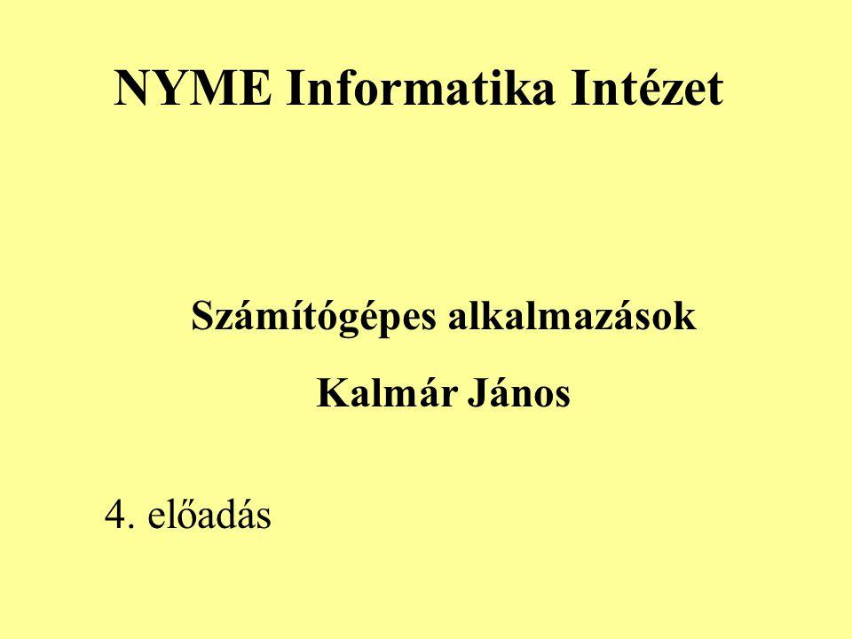 NYME Informatika Intézet Számítógépes alkalmazások Kalmár János 4. előadás