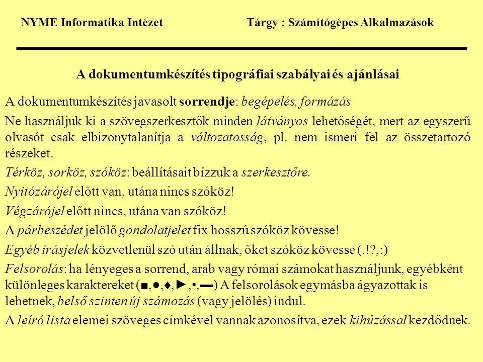 NYME Informatika IntézetTárgy : Számítógépes Alkalmazások A dokumentumkészítés tipográfiai szabályai és ajánlásai A dokumentumkészítés javasolt sorrendje: begépelés, formázás Ne használjuk ki a szövegszerkesztők minden látványos lehetőségét, mert az egyszerű olvasót csak elbizonytalanítja a változatosság, pl.