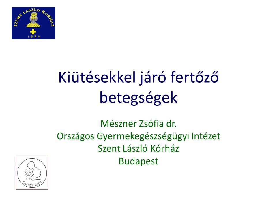 Kiütésekkel járó fertőző betegségek Mészner Zsófia dr. Országos Gyermekegészségügyi Intézet Szent László Kórház Budapest