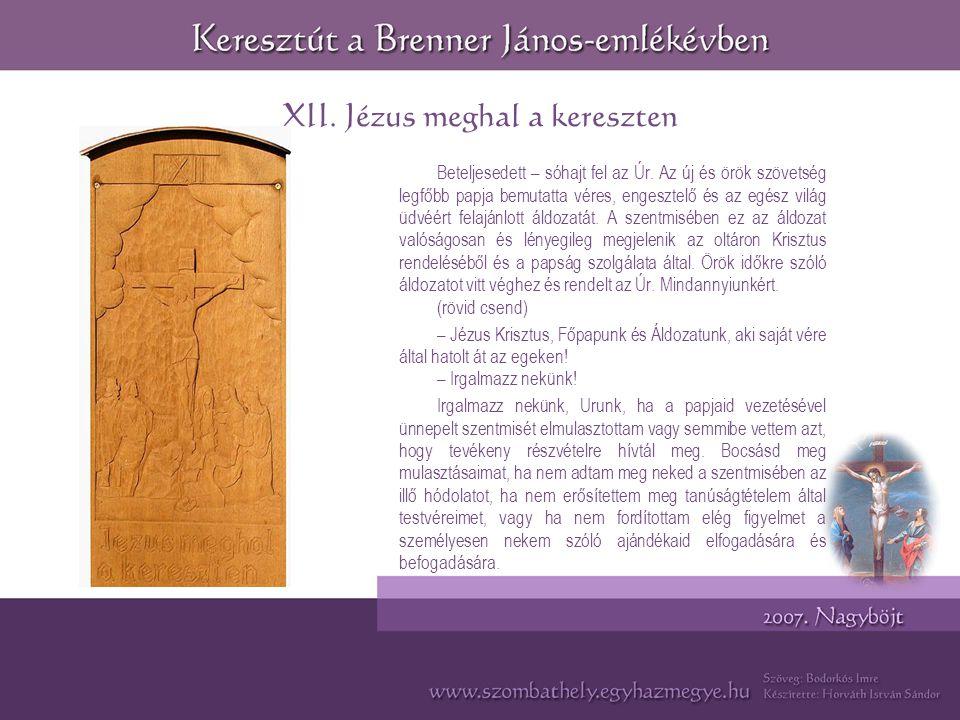 XII.Jézus meghal a kereszten Beteljesedett – sóhajt fel az Úr.
