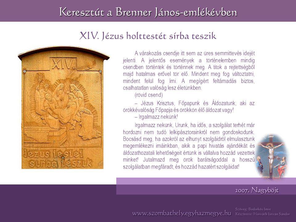 XIV.Jézus holttestét sírba teszik A várakozás csendje itt sem az üres semmittevés idejét jelenti.