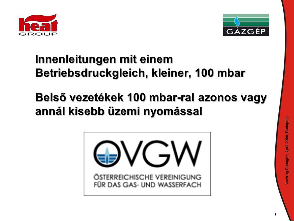 Vortrag Dunagaz, April 2008, Budapest 1 Innenleitungen mit einem Betriebsdruckgleich, kleiner, 100 mbar Belső vezetékek 100 mbar-ral azonos vagy annál