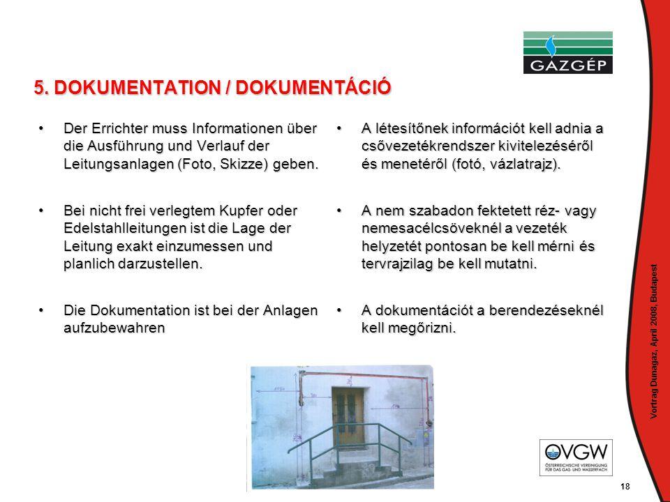 Vortrag Dunagaz, April 2008, Budapest 18 5. DOKUMENTATION / DOKUMENTÁCIÓ •Der Errichter muss Informationen über die Ausführung und Verlauf der Leitung